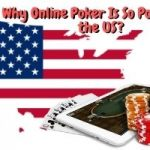 Reasons Why Online Poker Is So Popular In the US